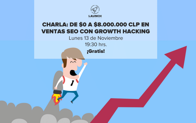 Charla: De $0 a $8.000.000 CLP en Ventas SEO con Growth Hacking